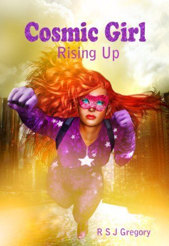 Cosmic Girl: Rising Up by R S J Gregory, http://www.amazon.co.uk/dp/B00JNXMH1K/ref=cm_sw_r_pi_dp_iOz5ub1JH1X4G