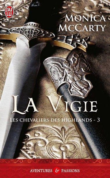 Les Chevaliers Des Highlands Tome 3 La Vigie De Monica Mccarty Présentation Du Livre Highlands Chevalier Romance Historique