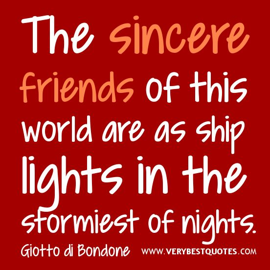 The sincere friends of this world are as ship lights in the ...