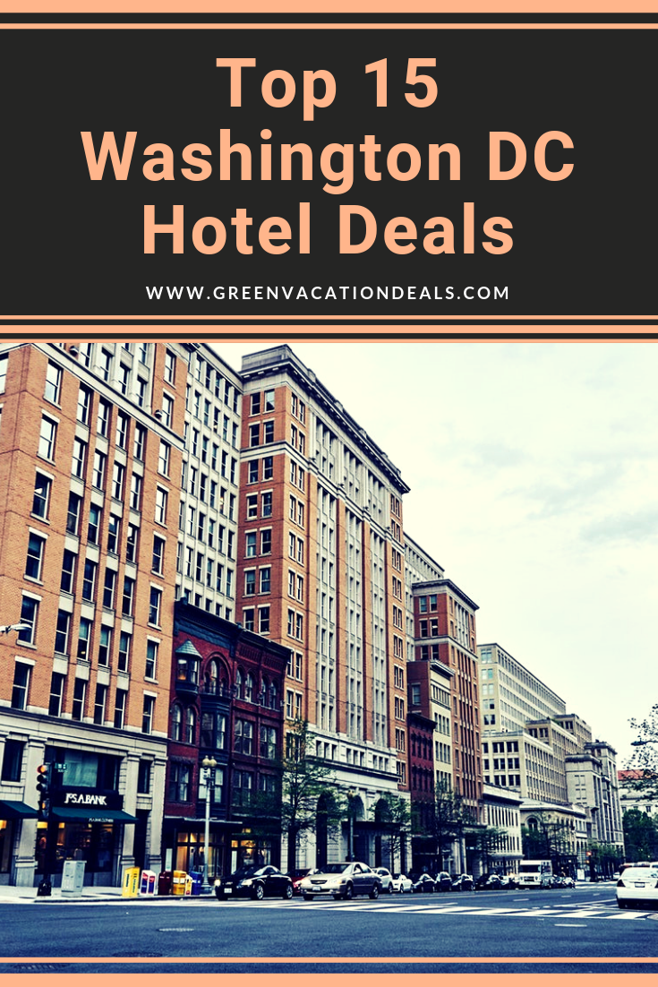 Top 15 Washington Dc Hotel Deals Washington Dc Hotels Dc Hotel Washington Dc Travel