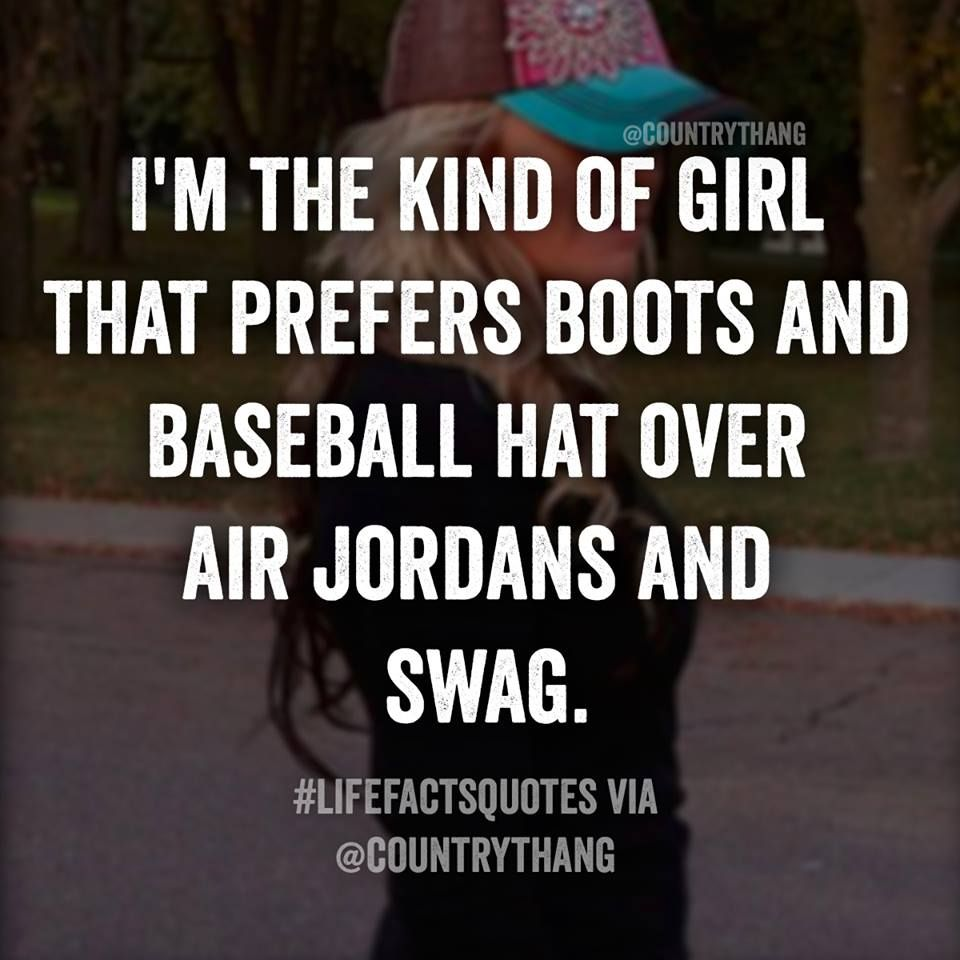 Big Girl Boots Quotes: I'm The Kind Of Girl That Prefers Boots And Baseball Hat