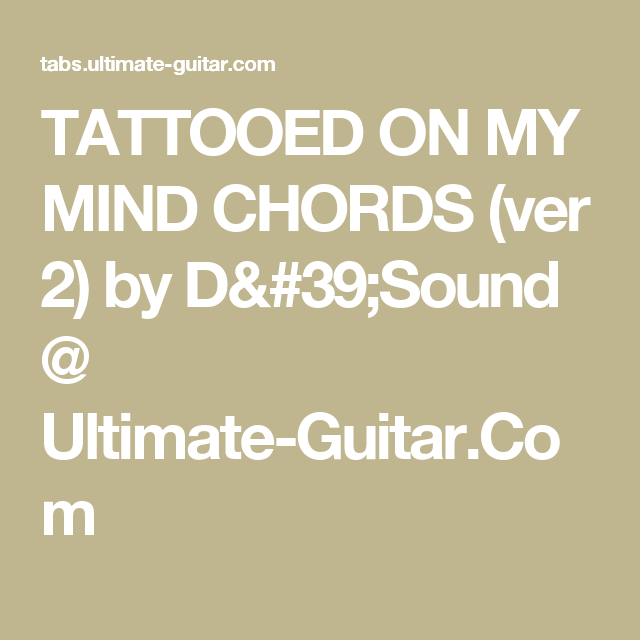 Tattooed On My Mind Chords Ver 2 By Dsound Ultimate Guitar