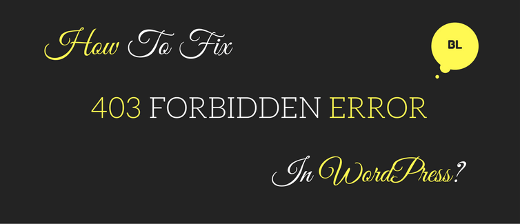 To know the answer of how to fix 403 forbidden error in WordPress