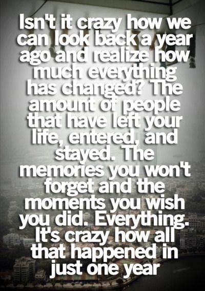 Crazy how everything changed in just one single year. | Quotes ...