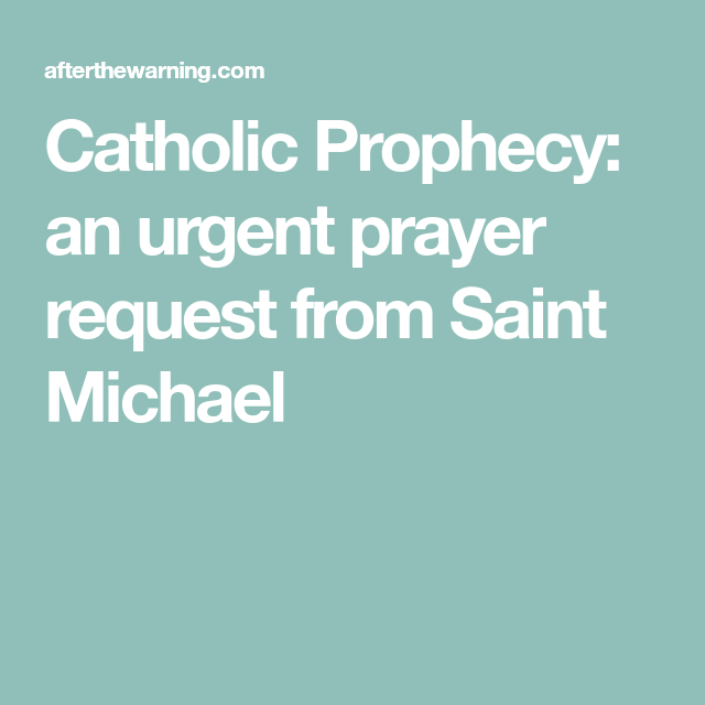 Catholic Prophecy: an urgent prayer request from Saint