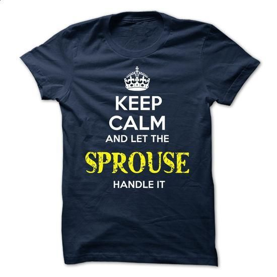 SPROUSE - KEEP CALM AND LET THE SPROUSE HANDLE IT - #shirt refashion #baby tee. ORDER NOW => https://www.sunfrog.com/Valentines/SPROUSE--KEEP-CALM-AND-LET-THE-SPROUSE-HANDLE-IT-52166195-Guys.html?68278