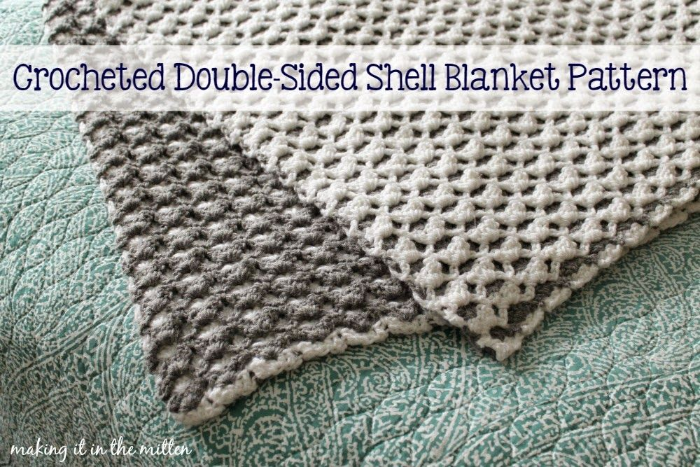 Making It In The Mitten: Crocheted Double-Sided Shell Blanket ...