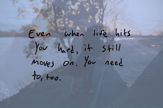Even When Life Hits You Hard It Still Moves On You Need To Too