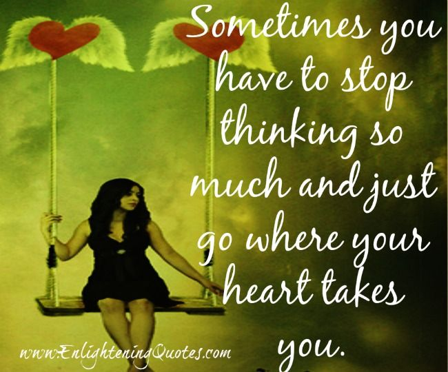 Go Where Your Heart Takes You Enlightening Quotes Inspirational Quotes About Love Heart Quotes Thoughts And Feelings