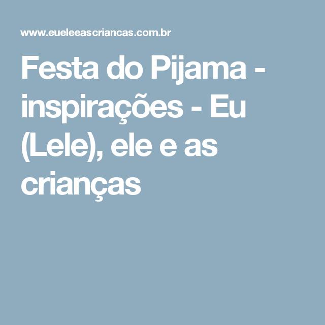 Festa do Pijama - inspirações - Eu (Lele), ele e as crianças