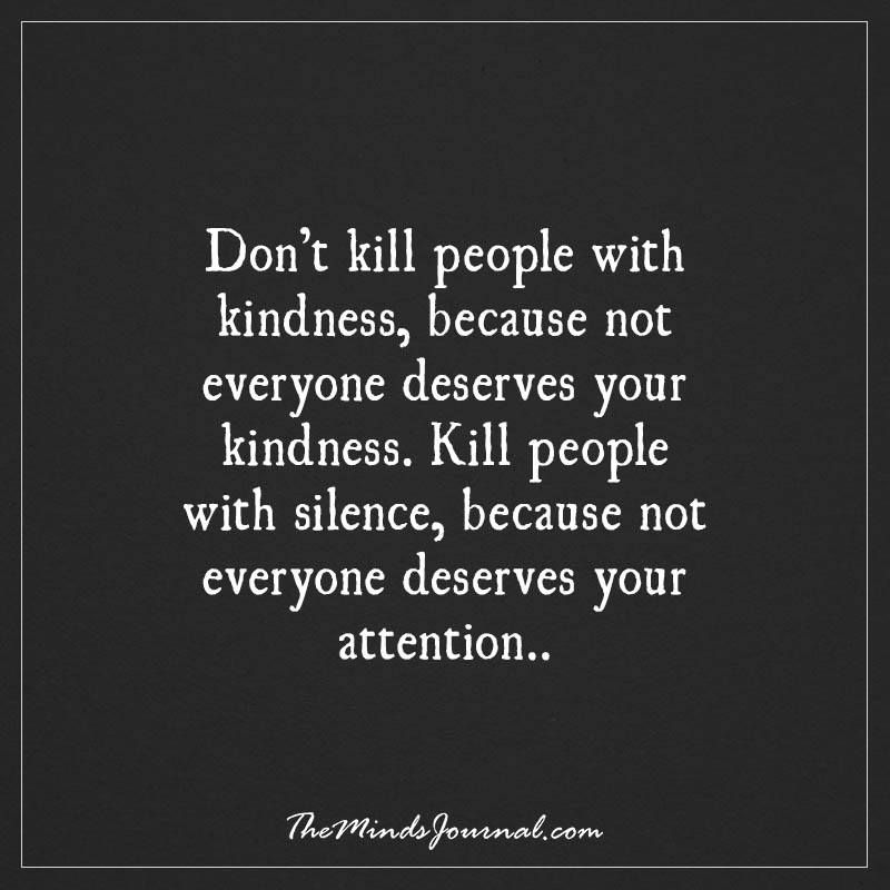Dont Kill People With Kindness Themindsjournalcom Quotes