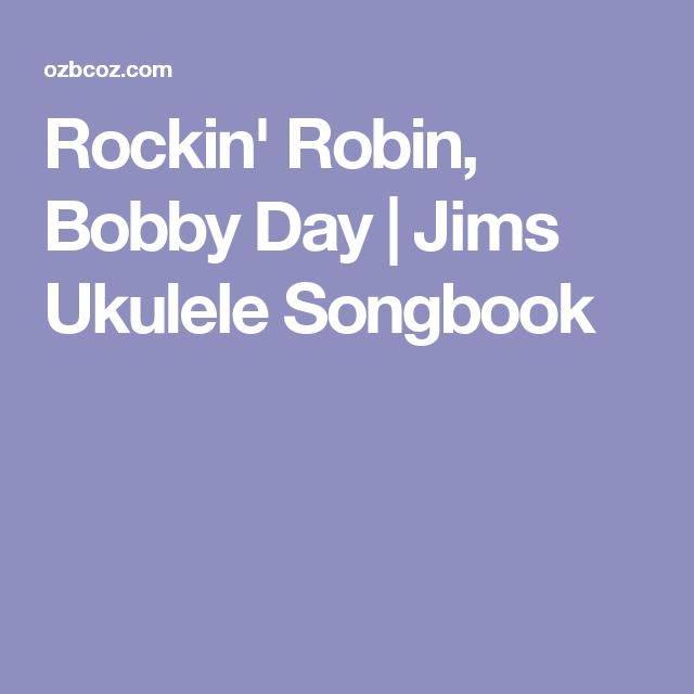 Rockin Robin Bobby Day Jims Ukulele Songbook Ukulele Songs