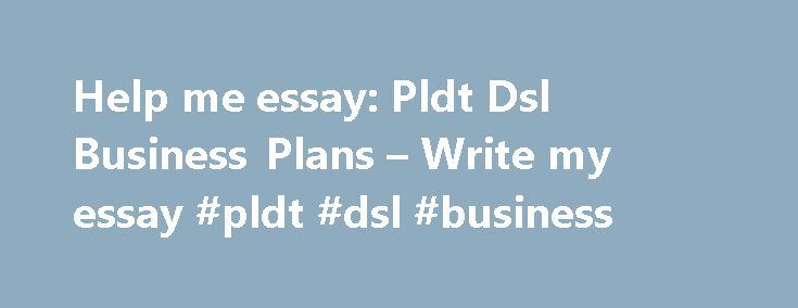 help me essay pldt dsl business plans write my essay pldt dsl  help me essay pldt dsl business plans write my essay pldt dsl