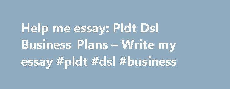 help me essay pldt dsl business plans write my essay pldt dsl  help me essay pldt dsl business plans write my essay pldt dsl