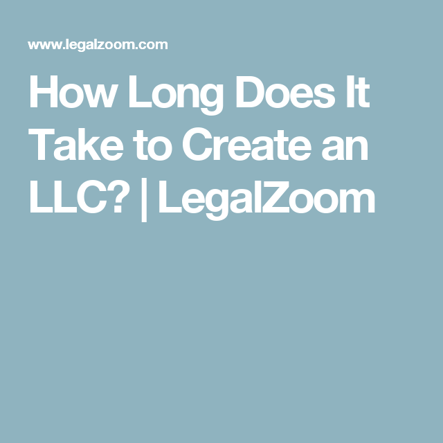 How Long Does It Take to Create an LLC? | LegalZoom | Dacia's List ...