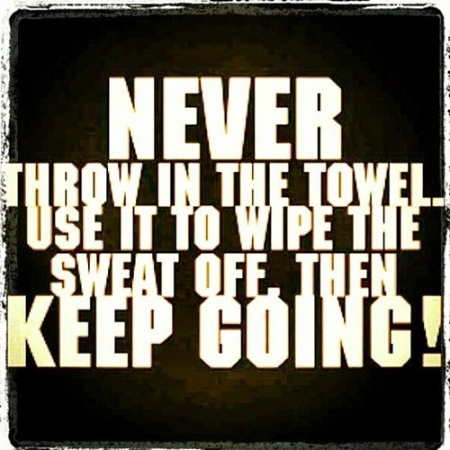 Inspiration Towel Quote Motivate Fitness Health Throw In The Towel Motivation Fitness Motivation