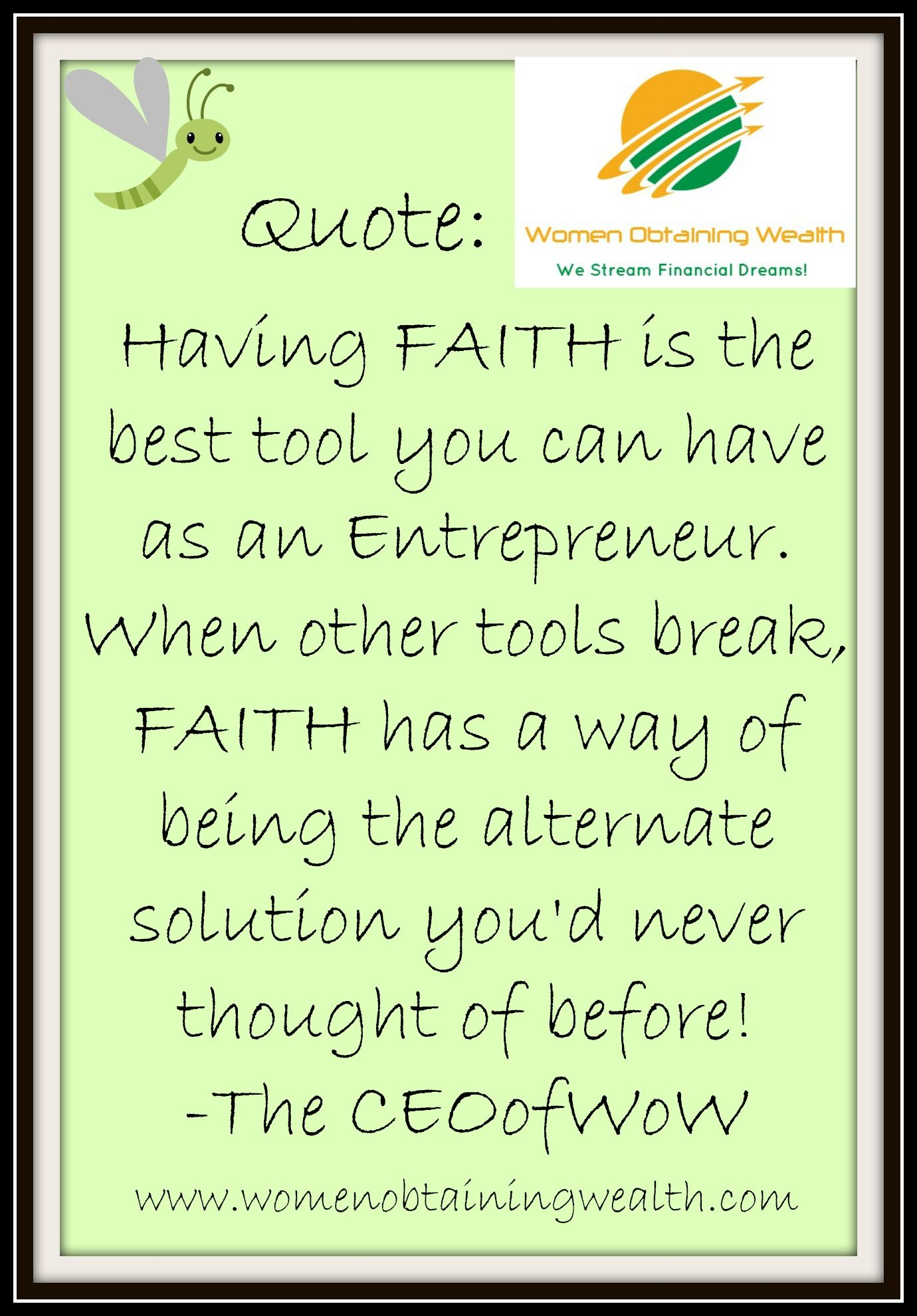 FAITH is such a useful tool as an Entrepreneur. You gotta have it!