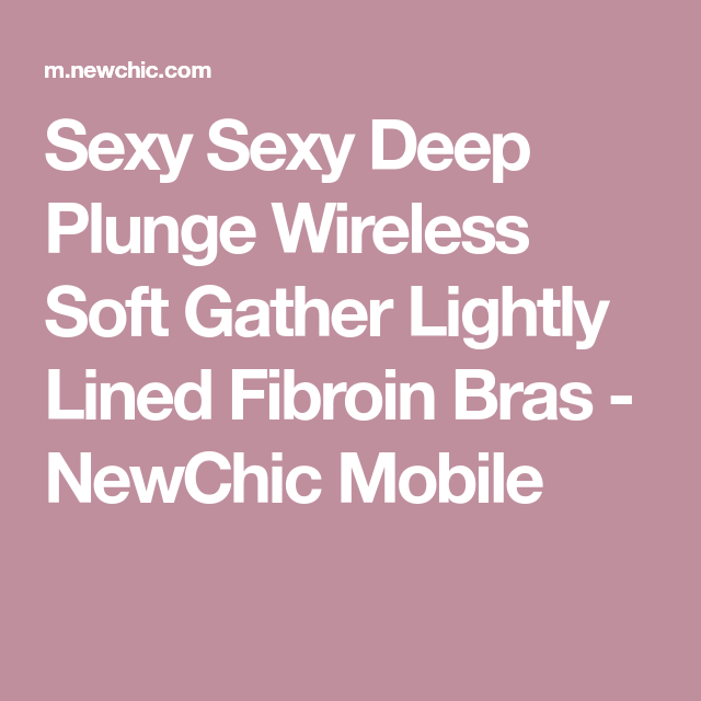 Sexy Sexy Deep Plunge Wireless Soft Gather Lightly Lined Fibroin Bras - NewChic Mobile