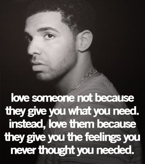 ...love them because they give you the feelings you thought you were incapable of having...