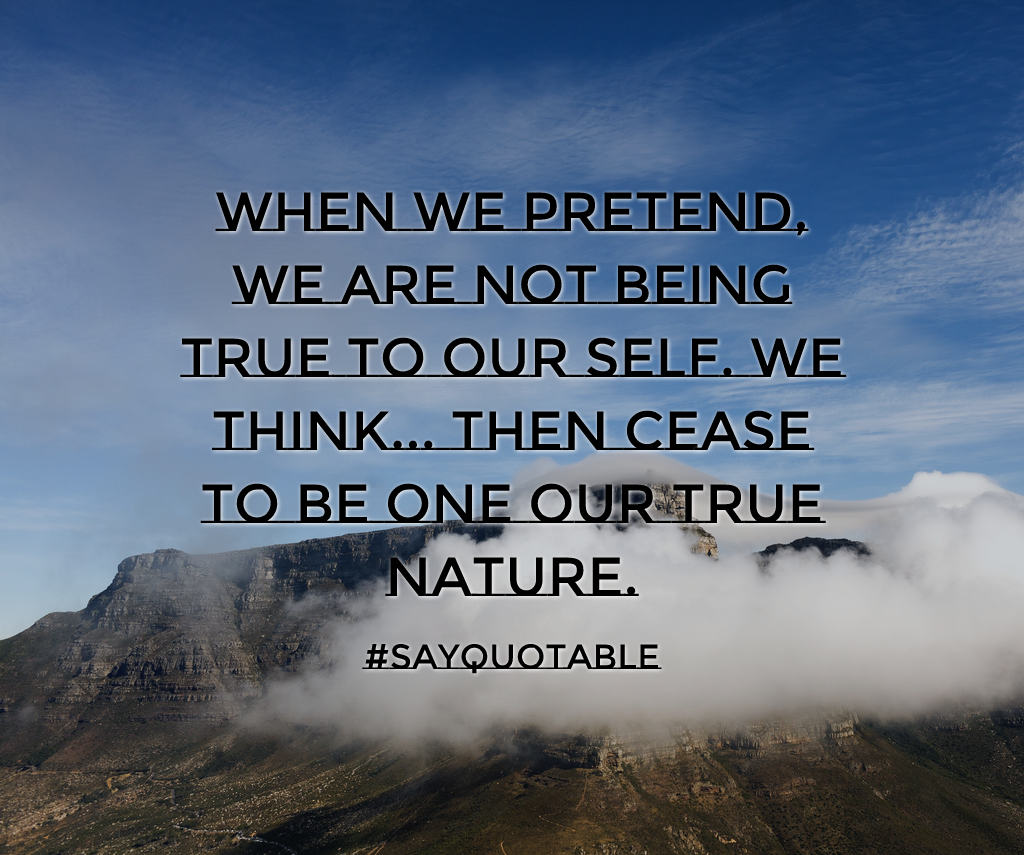 Quotes About When We Pretend We Are Not Being True To Our Self We