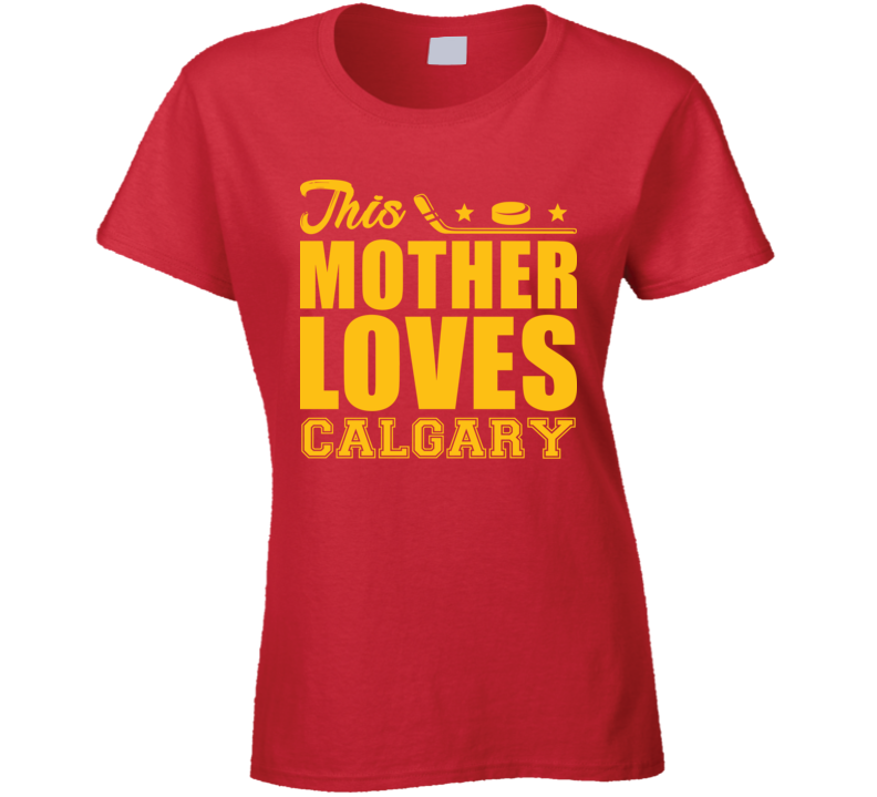 This Mother Loves Calgary Hockey Mothers Day Fan T Shirt