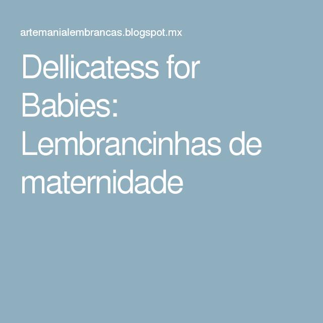 Dellicatess for Babies: Lembrancinhas de maternidade
