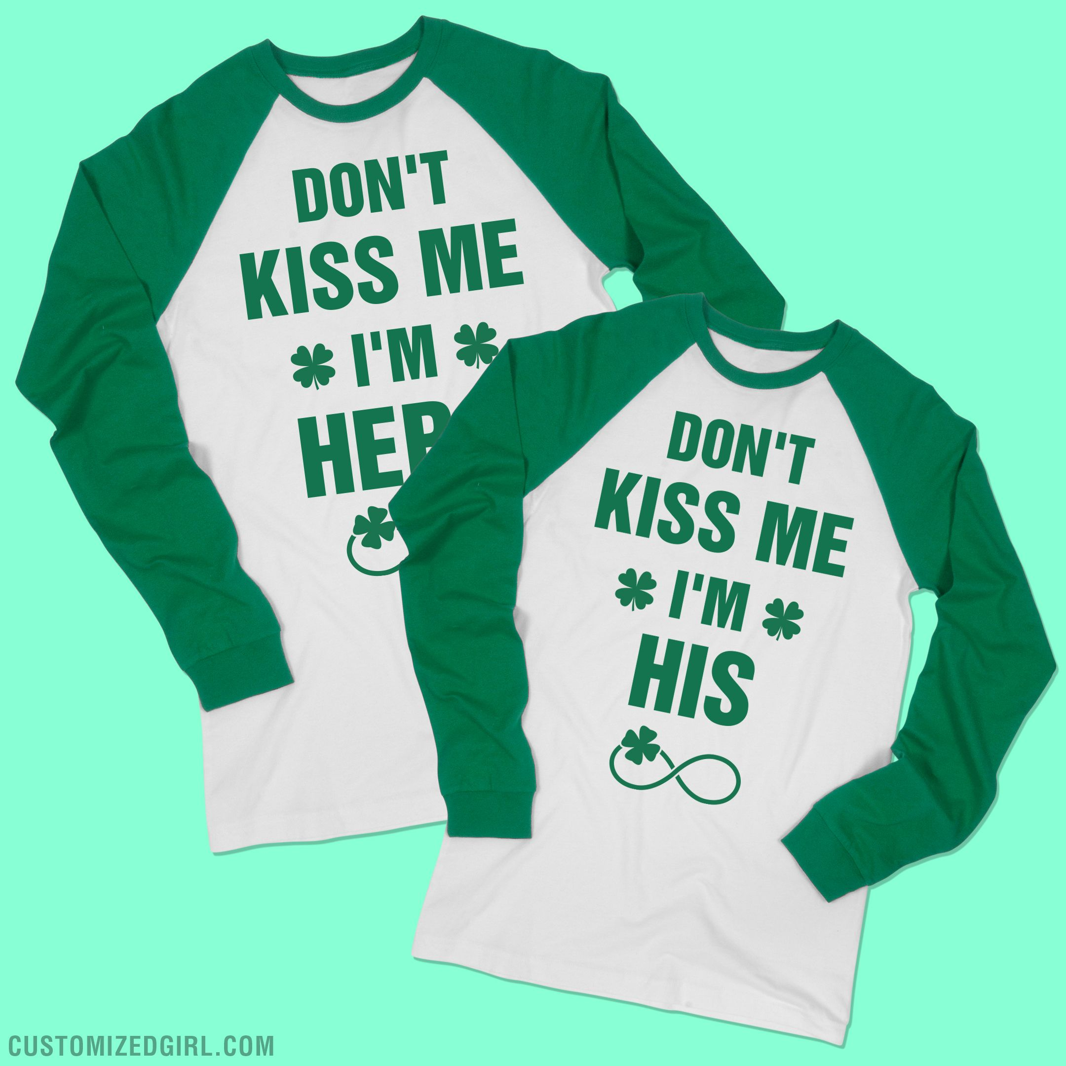 65c9ead4f Don't kiss me, I'm hers! Show off your love for your Irish lassie with this  cool matching couple shirt. You'll drink green beer on ST. Patrick's Day  but the ...