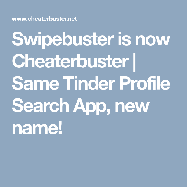 Swipebuster Is Now Cheaterbuster Same Tinder Profile Search App
