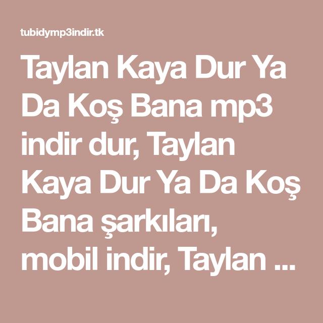 Taylan Kaya Dur Ya Da Kos Bana Mp3 Indir Dur Taylan Kaya Dur Ya Da Kos Bana Sarkilari Mobil Indir Taylan Kaya Dur Ya Da Kos Ban Muzik Indirme Sarkilar Muzik