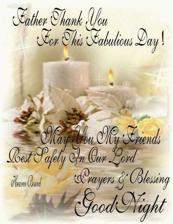 Father Thank You For This Fabulous Day May You My Friends Rest