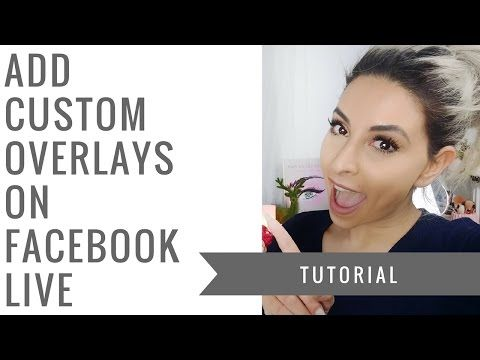 HOW TO ADD CUSTOM OVERLAYS ON FACEBOOK LIVE FOR MAC OR