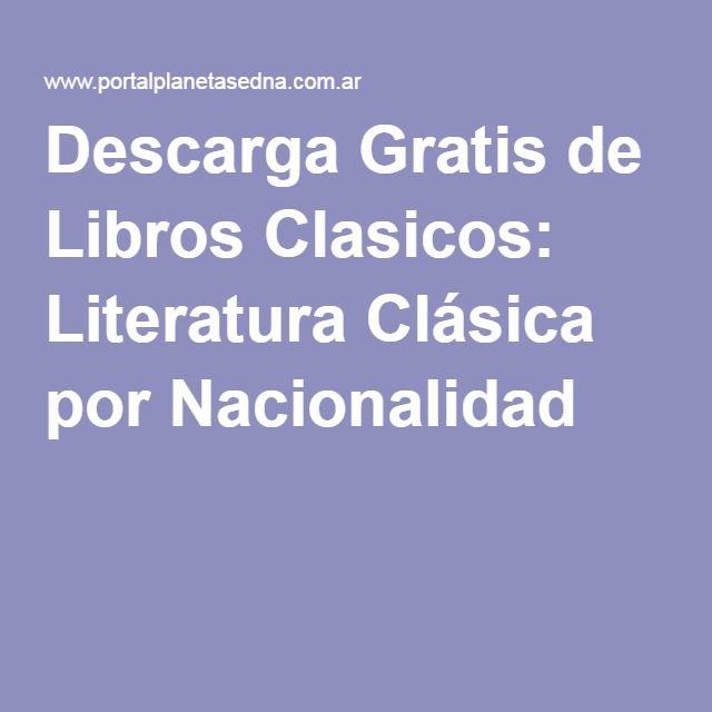 Descarga Gratis De Libros Clasicos Literatura Clásica Por Nacionalidad Libros Clásicos Libros Literatura Clásica