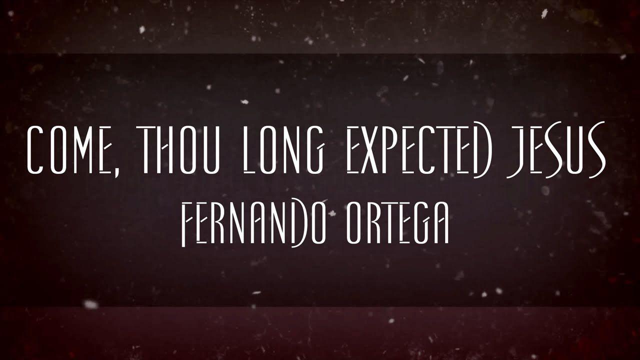 Come Thou Long Expected Jesus By Fernando Ortega Christmas Music