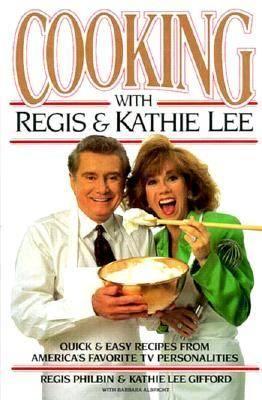 Cooking with Regis and Kathie Lee by Philbin, Regis, Gifford, Kathie Lee