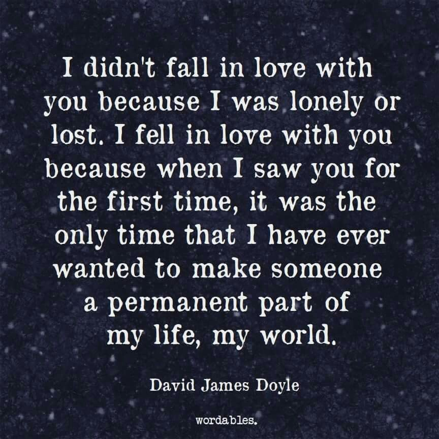 So True I Didn T Fall In Love Cause I Was Lonely Or Lost I Fell In Love Eith You Cause I Want You Permanent In M Fact Quotes I Fall In