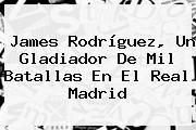 http://tecnoautos.com/wp-content/uploads/imagenes/tendencias/thumbs/james-rodriguez-un-gladiador-de-mil-batallas-en-el-real-madrid.jpg Real Madrid. James Rodríguez, un gladiador de mil batallas en el Real Madrid, Enlaces, Imágenes, Videos y Tweets - http://tecnoautos.com/actualidad/real-madrid-james-rodriguez-un-gladiador-de-mil-batallas-en-el-real-madrid/