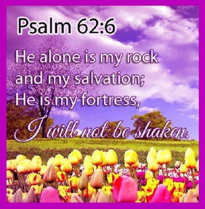 Bible Alive: Ps. 62:6 He only is my rock and my salvation: he is my defence; I shall not be moved KJV