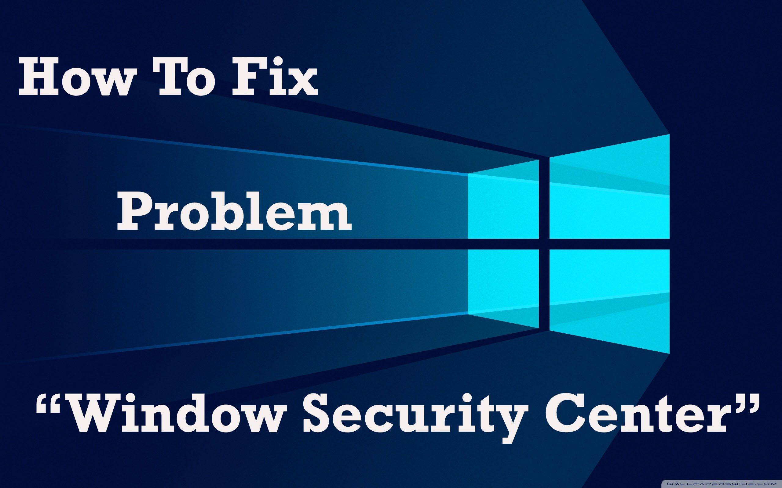 """How To Fix Problem """"Window Security Center""""(2016)"""