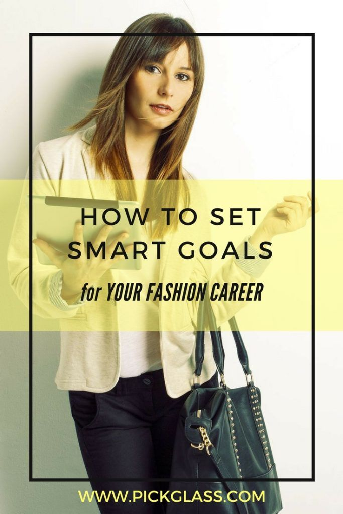 How To Set Smart Goals For A Career In The Fashion Industry Http Pickglass Com Smart Goals Fashion Industry Smart Goals Goals Career Fashion