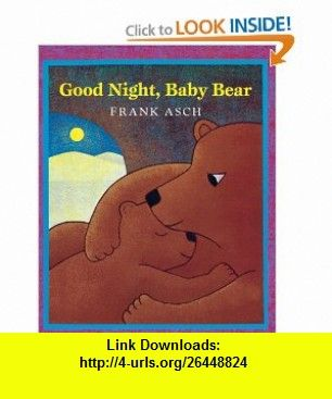 Good Night, Baby Bear (Turtleback School  Library Binding Edition) (9780613530347) Frank Asch , ISBN-10: 0613530349  , ISBN-13: 978-0613530347 ,  , tutorials , pdf , ebook , torrent , downloads , rapidshare , filesonic , hotfile , megaupload , fileserve