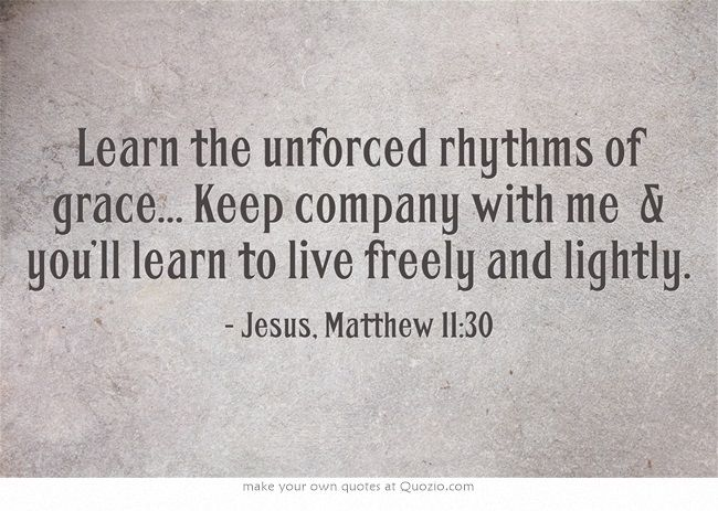 Living In The Unforced Rhythm Of Grace Writing Quote Writer Quotes Message Paraphrase