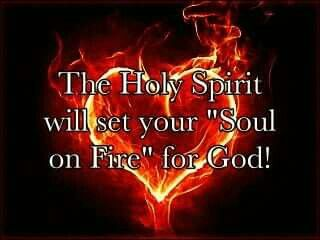 "The Holy Spirit will set your ""Soul on Fire"" for God! 