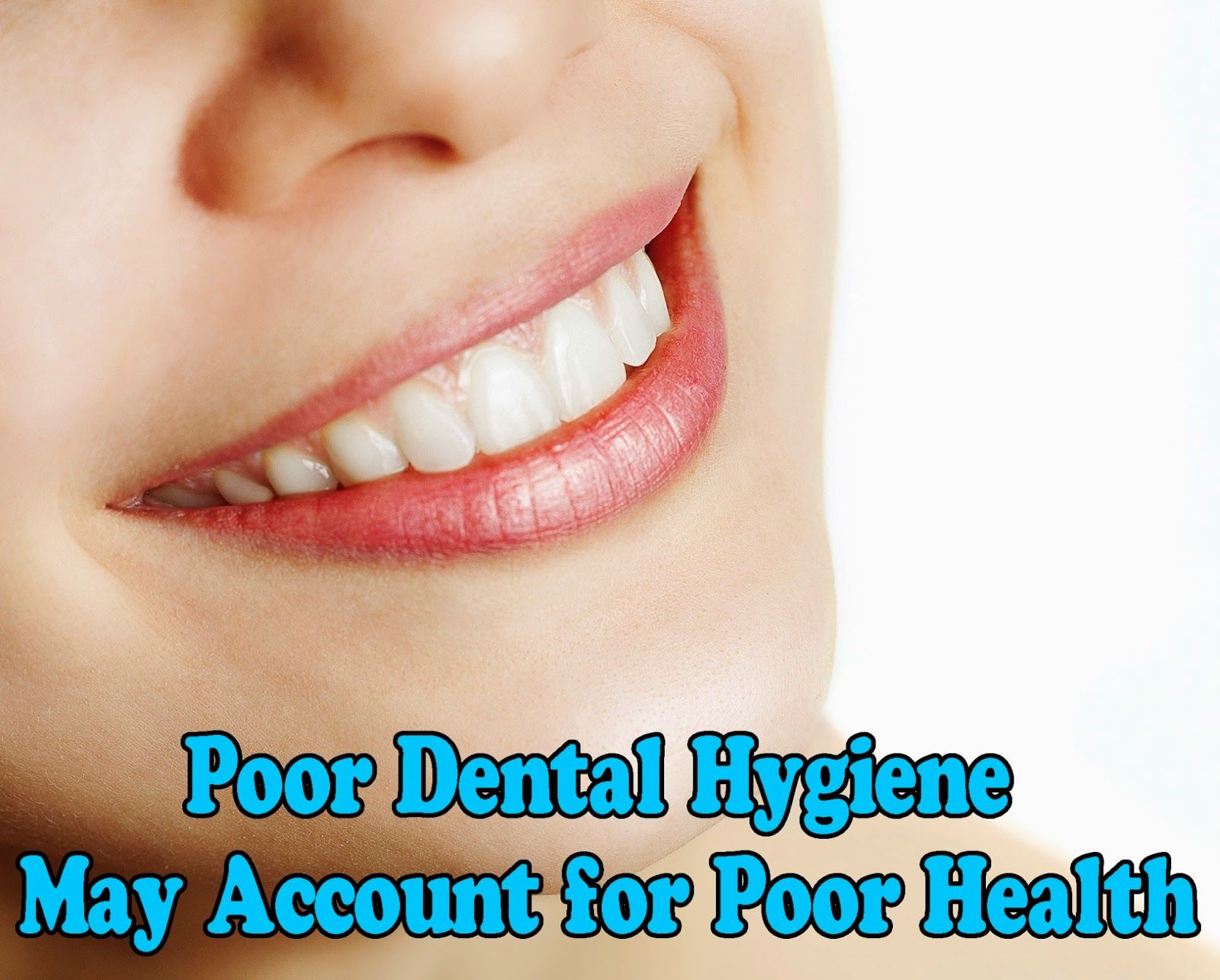 Poor Dental Hygiene May Account for Poor Health Dental