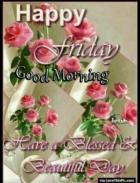 Have A Blessed And Beautiful Day Friday Blessing Happy Friday