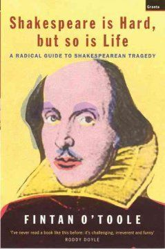 Shakespeare is hard, but so is life : a radical guide to Shakespearean tragedy