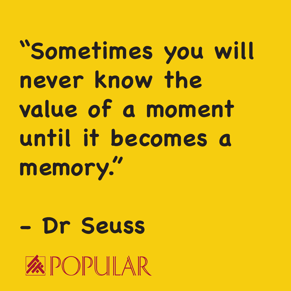 Quote Of The Day Learn To Cherish Your Loved Ones Before It S Too Late Popularsingapore Popularstore Drseuss Quote Of The Day Quotes How To Become