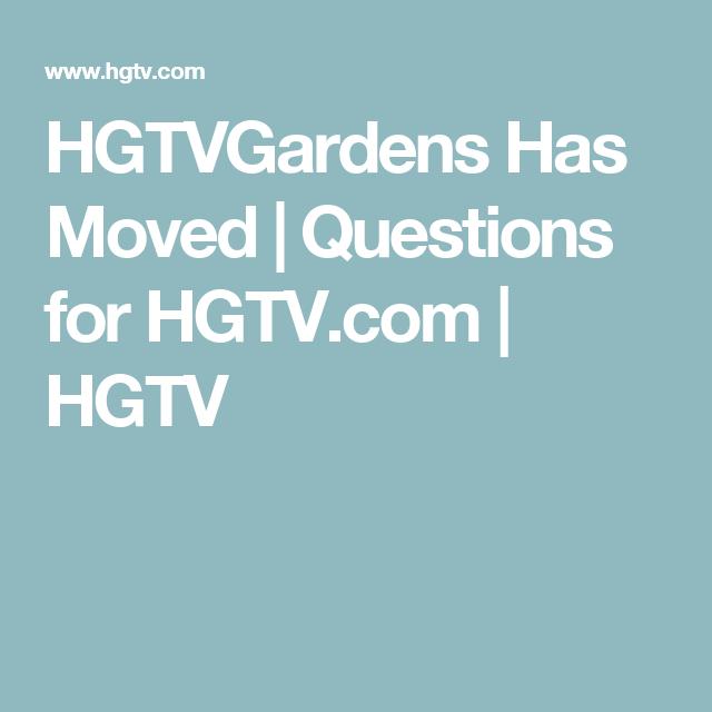 HGTVGardens Has Moved   Questions for HGTV.com   HGTV