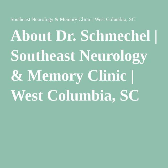 About Dr Schmechel West Columbia Neurology Clinic