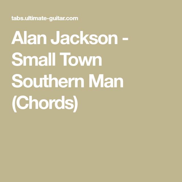Alan Jackson Small Town Southern Man Chords Music Pinterest