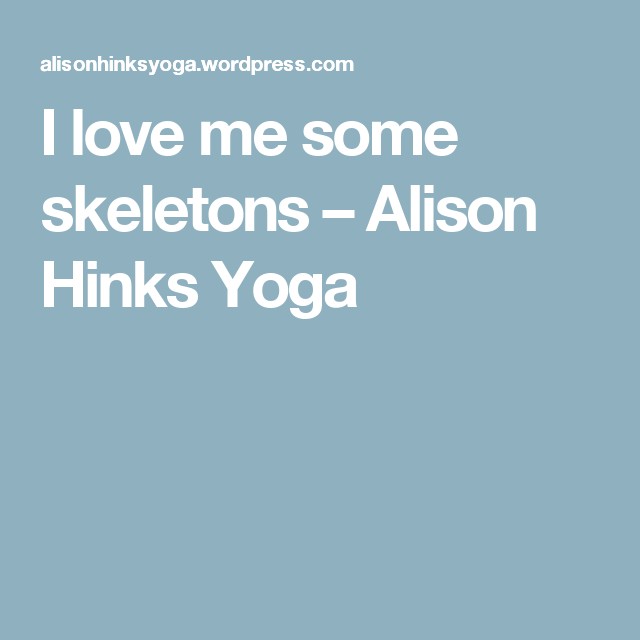 I love me some skeletons – Alison Hinks Yoga